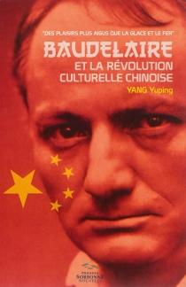 Baudelaire et la poésie chinoise souterraine au temps de la Révolution culturelle : des plaisirs plus aigus que la glace et le fer - YupingYang