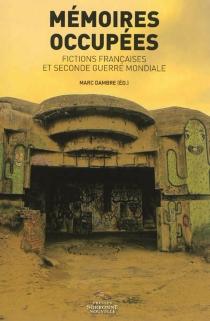 Mémoires occupées : fictions françaises et Seconde Guerre mondiale -