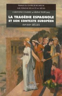 La tragédie espagnole et son contexte européen : XVIe-XVIIe siècles -