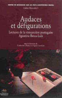 Audaces et défigurations : lectures de la romancière portugaise Agustina Bessa-Luis -