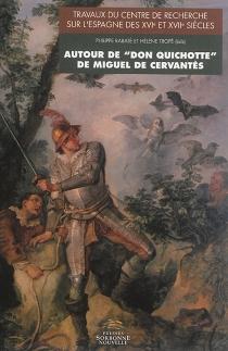 Autour de Don Quichotte de Miguel de Cervantès -