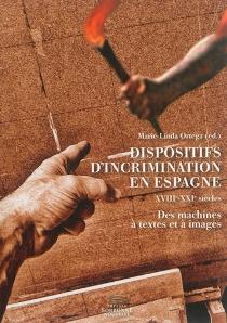 Dispositifs d'incrimination en Espagne : XVIIIe-XXIe siècles : des machines à textes et à images -