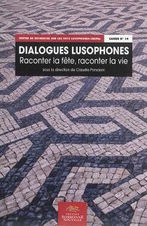 Dialogues lusophones : raconter la fête, raconter la vie -