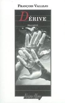 Dérive : fragment - FrançoisVallejo
