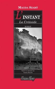L'instant : la Créüside - MagdaSzabó