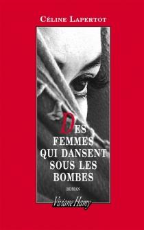 Des femmes qui dansent sous les bombes - CélineLapertot