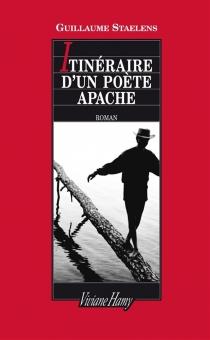 Itinéraire d'un poète apache - GuillaumeStaelens