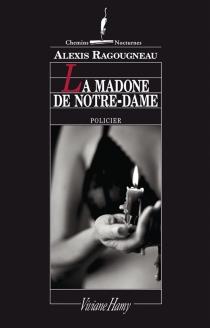 La madone de Notre-Dame : policier - AlexisRagougneau
