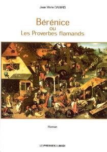 Bérénice ou Les proverbes flamands - Jean-MarieDamais