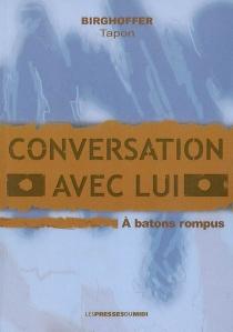 Conversation avec lui : à bâtons rompus - Jean-PaulBirghoffer