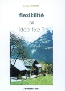 Flexibilité ou idée fixe ? - GeorgesJourdain