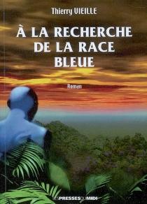 A la recherche de la race bleue - ThierryVieille