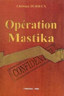 Opération Mastika - ChristianDurieux