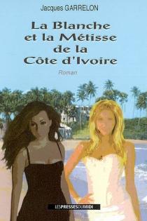 La Blanche et la Métisse de la Côte d'Ivoire - JacquesGarrelon