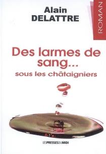 Des larmes de sang... : sous les châtaigniers - AlainDelattre