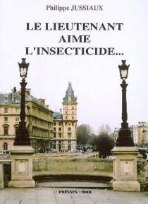 Le lieutenant aime l'insecticide... - PhilippeJussiaux