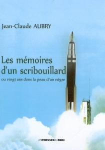 Les mémoires d'un scribouillard : vingt ans dans la peau d'un nègre - Jean-ClaudeAubry