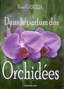 Dans le parfum des orchidées - RenéGasiglia