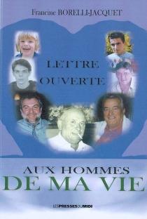 Lettre ouverte aux hommes de ma vie - FrancineBorelli-Jacquet