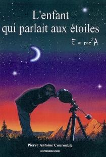 L'enfant qui parlait aux étoiles : E = mc2A - Pierre-AntoineCourouble