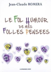 Le fol humour de mes folles pensées - Jean-ClaudeRomera