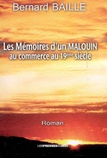 Les mémoires d'un Malouin : au commerce au XIXe siècle - BernardBaille