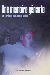 Une mémoire gênante - MylèneGoude