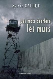 Les mots derrière les murs : de la lecture, des mineurs et de la prison : témoignage - SylvieCallet