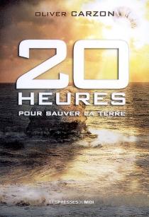 20 heures pour sauver la Terre - OliverCarzon