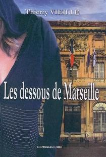 Les dessous de Marseille : roman-suspense - ThierryVieille