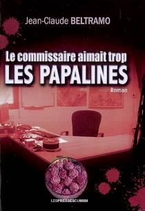 Le commissaire aimait trop les papalines - Jean-ClaudeBeltramo