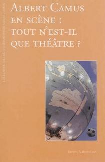 Albert Camus en scène : tout n'est-il que théâtre ? - Rencontres méditerranéennes de Lourmarin