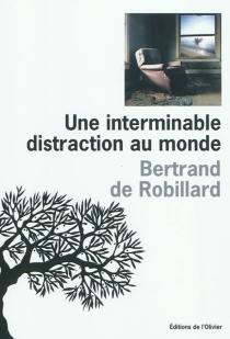 Une interminable distraction du monde - Bertrand deRobillard
