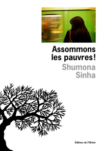 Assommons les pauvres ! - Shumona Sinha