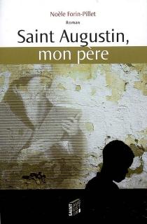 Saint Augustin, mon père - NoèleForin-Pillet