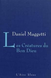 Les créatures du bon Dieu - DanielMaggetti