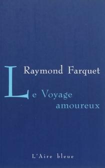 Le voyage amoureux : le Valais il y a 25 ans : nouvelle version - RaymondFarquet