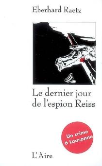 Le dernier jour de l'espion Reiss : un crime à Lausanne - EberhardRaetz