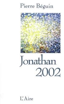 Jonathan 2002 : ceci n'est pas un roman - PierreBéguin