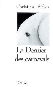 Le dernier des carnavals| Suivi de Une mort parmi d'autres - ChristianEicher
