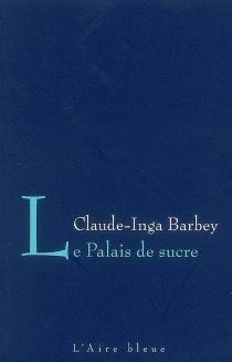 Le palais de sucre - Claude-IngaBarbey