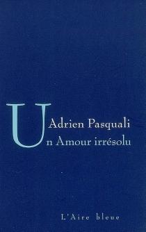 Un amour irrésolu - AdrienPasquali
