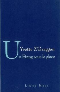 Un étang sous la glace - YvetteZ'Graggen