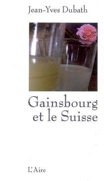 Gainsbourg et le Suisse - Jean-YvesDubath