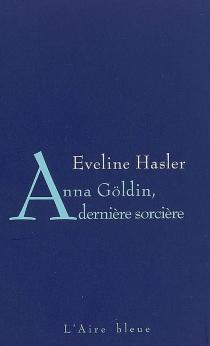 Anna Göldin, dernière sorcière - EvelineHasler