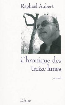 Chronique des treize lunes : journal 2008 - RaphaëlAubert