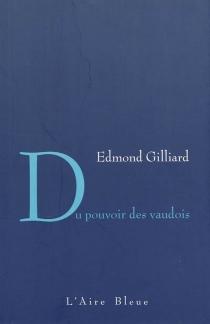 Du pouvoir des Vaudois| Suivi de De l'usage du mot national - EdmondGilliard