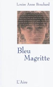 Bleu Magritte - Louise AnneBouchard