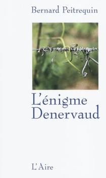 L'énigme Denervaud - BernardPeitrequin