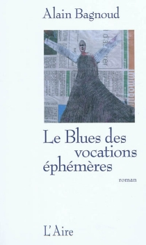 Le blues des vocations éphémères - Alain Bagnoud
